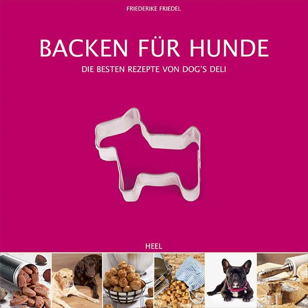 Backen für Hunde - Friederike Friedels beste Rezepte aus dem Dog´s Deli