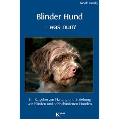 Blinder Hund - was nun? von Nicole Horsky
